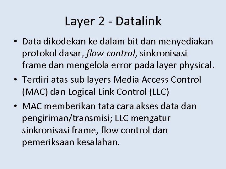 Layer 2 - Datalink • Data dikodekan ke dalam bit dan menyediakan protokol dasar,