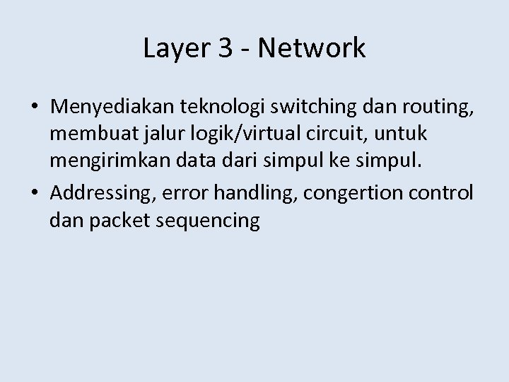 Layer 3 - Network • Menyediakan teknologi switching dan routing, membuat jalur logik/virtual circuit,