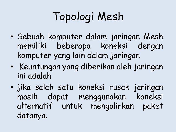 Topologi Mesh • Sebuah komputer dalam jaringan Mesh memiliki beberapa koneksi dengan komputer yang