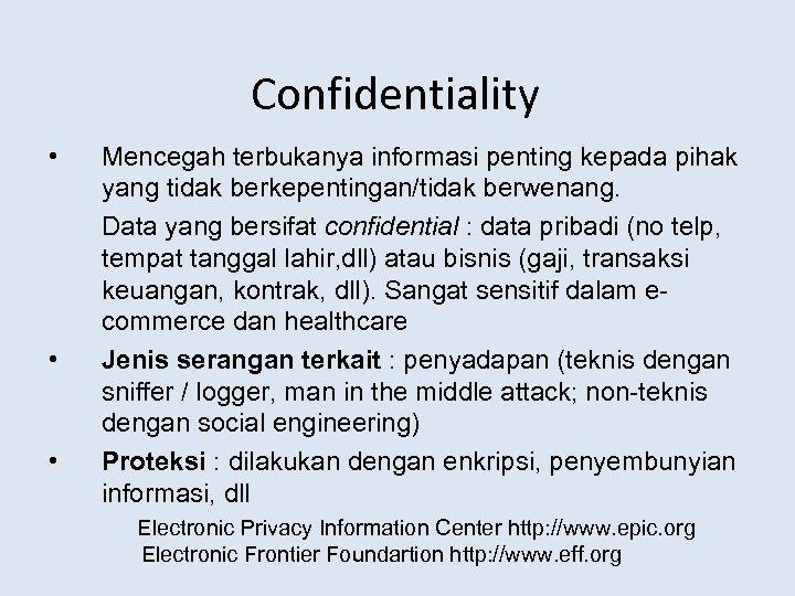 Confidentiality • • • Mencegah terbukanya informasi penting kepada pihak yang tidak berkepentingan/tidak berwenang.