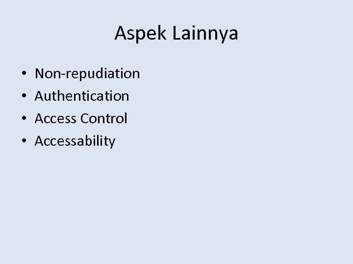 Aspek Lainnya • • Non-repudiation Authentication Access Control Accessability