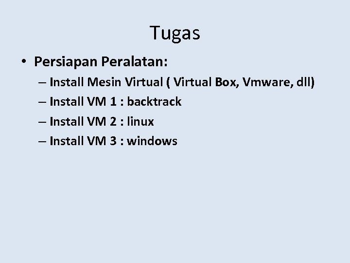 Tugas • Persiapan Peralatan: – Install Mesin Virtual ( Virtual Box, Vmware, dll) –