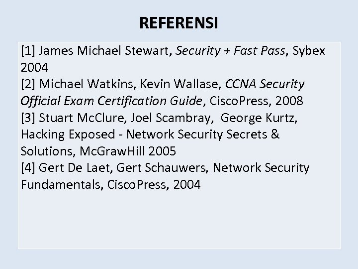 REFERENSI [1] James Michael Stewart, Security + Fast Pass, Sybex 2004 [2] Michael Watkins,