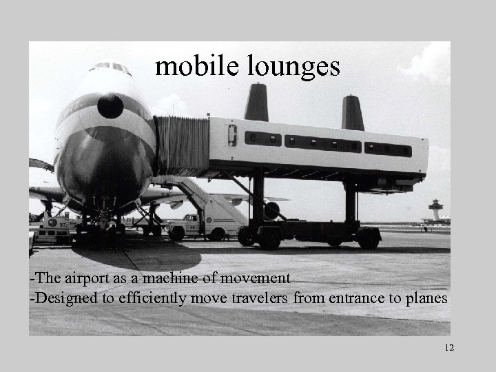 mobile lounges -The airport as a machine of movement -Designed to efficiently move travelers