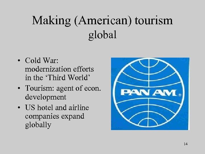 Making (American) tourism global • Cold War: modernization efforts in the 'Third World' •
