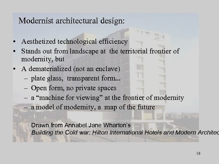 Modernist architectural design: • Aesthetized technological efficiency • Stands out from landscape at the