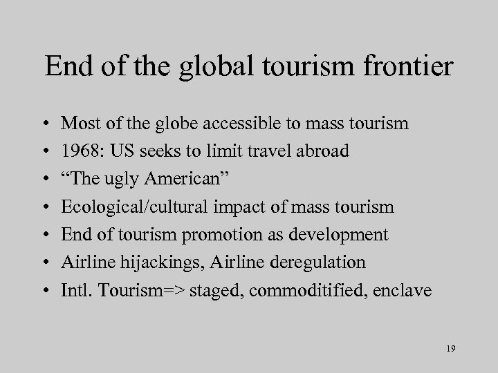 End of the global tourism frontier • • Most of the globe accessible to