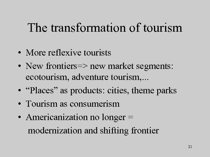 The transformation of tourism • More reflexive tourists • New frontiers=> new market segments: