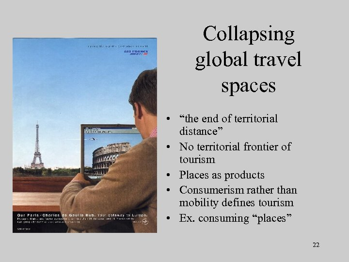 """Collapsing global travel spaces • """"the end of territorial distance"""" • No territorial frontier"""