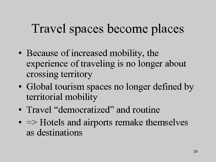 Travel spaces become places • Because of increased mobility, the experience of traveling is