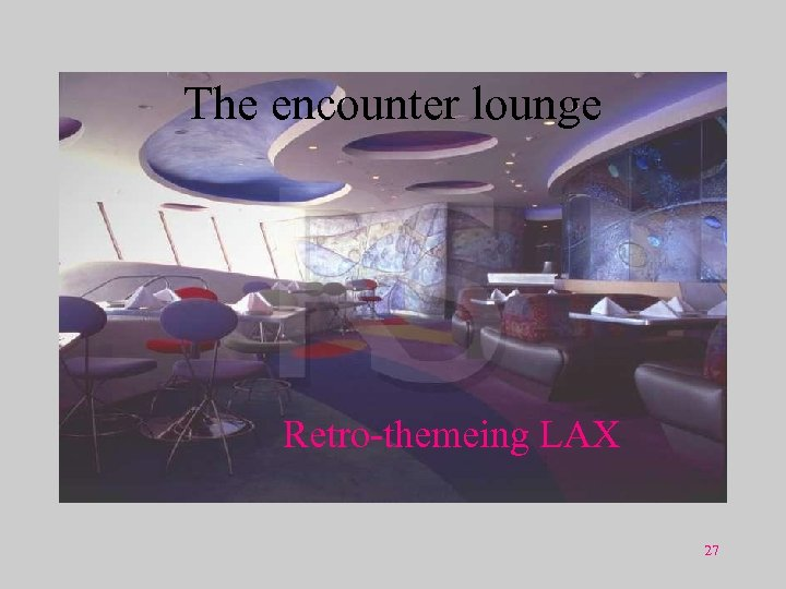 The encounter lounge Retro-themeing LAX 27