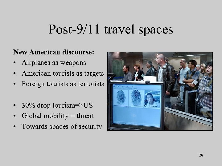 Post-9/11 travel spaces New American discourse: • Airplanes as weapons • American tourists as