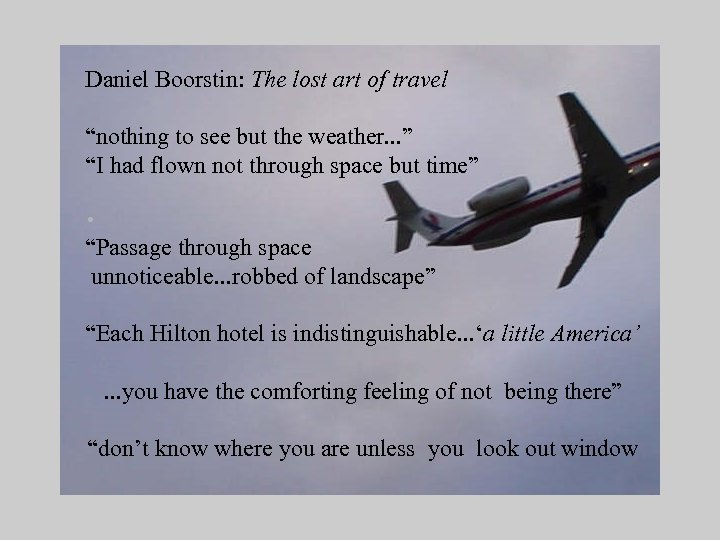 "Daniel Boorstin: The lost art of travel ""nothing to see but the weather. ."