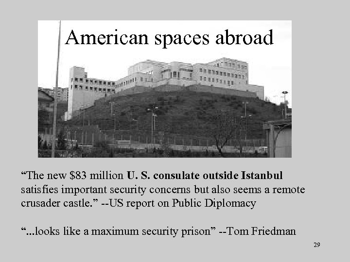 """American spaces abroad """"The new $83 million U. S. consulate outside Istanbul satisfies important"""