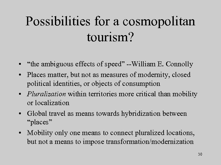 """Possibilities for a cosmopolitan tourism? • """"the ambiguous effects of speed"""" --William E. Connolly"""