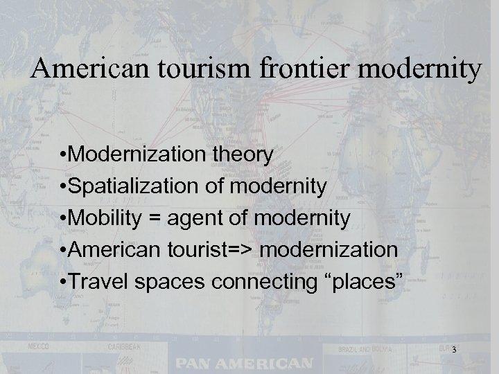 American tourism frontier modernity • Modernization theory • Spatialization of modernity • Mobility =