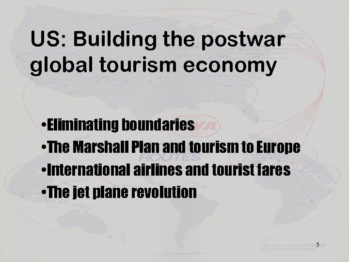 US: Building the postwar global tourism economy • Eliminating boundaries • The Marshall Plan