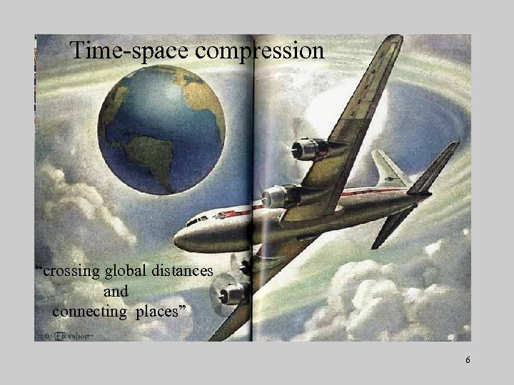 "Time-space compression ""crossing global distances and connecting places"" 6"