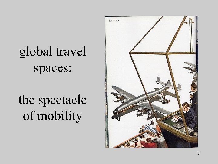 global travel spaces: the spectacle of mobility 7