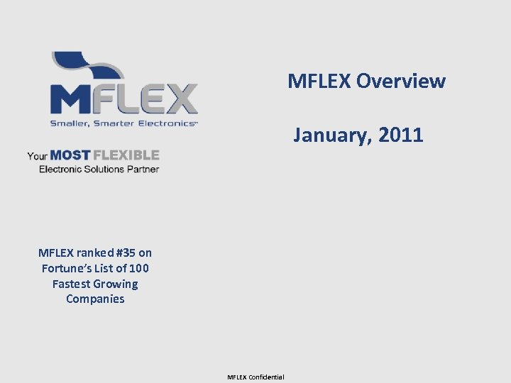MFLEX Overview January, 2011 MFLEX ranked #35 on Fortune's List of 100 Fastest Growing