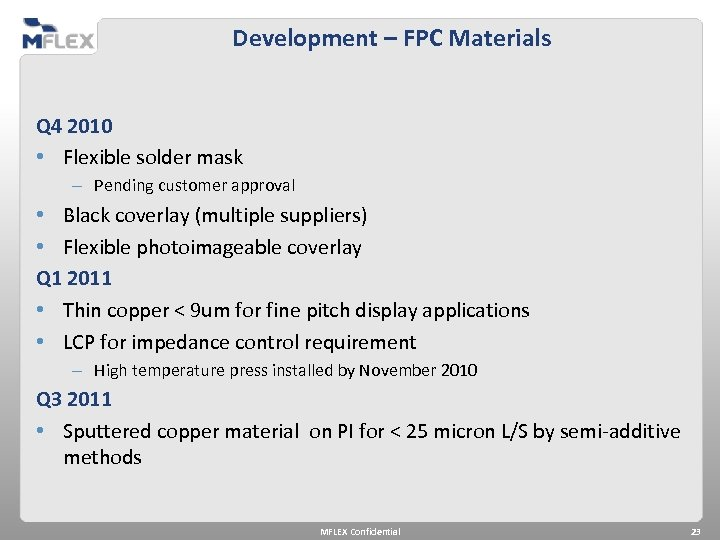 Development – FPC Materials Q 4 2010 • Flexible solder mask – Pending customer