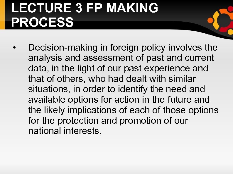LECTURE 3 FP MAKING PROCESS • Decision-making in foreign policy involves the analysis and