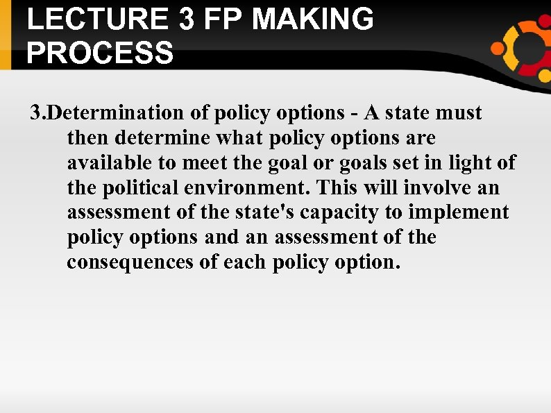 LECTURE 3 FP MAKING PROCESS 3. Determination of policy options - A state must