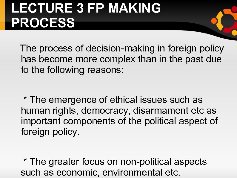 LECTURE 3 FP MAKING PROCESS The process of decision-making in foreign policy has become
