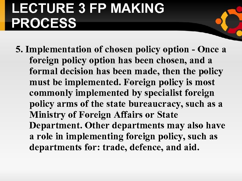 LECTURE 3 FP MAKING PROCESS 5. Implementation of chosen policy option - Once a