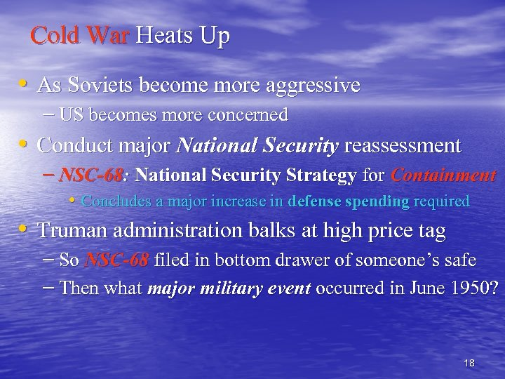 Cold War Heats Up • As Soviets become more aggressive – US becomes more