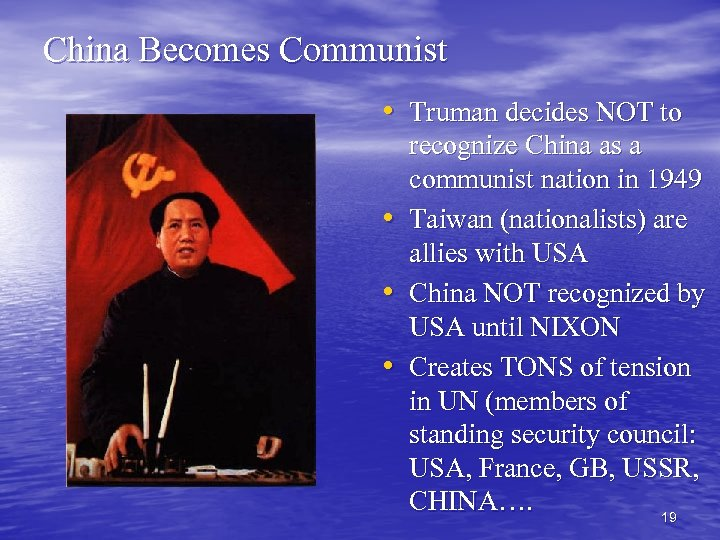 China Becomes Communist • Truman decides NOT to • • • recognize China as