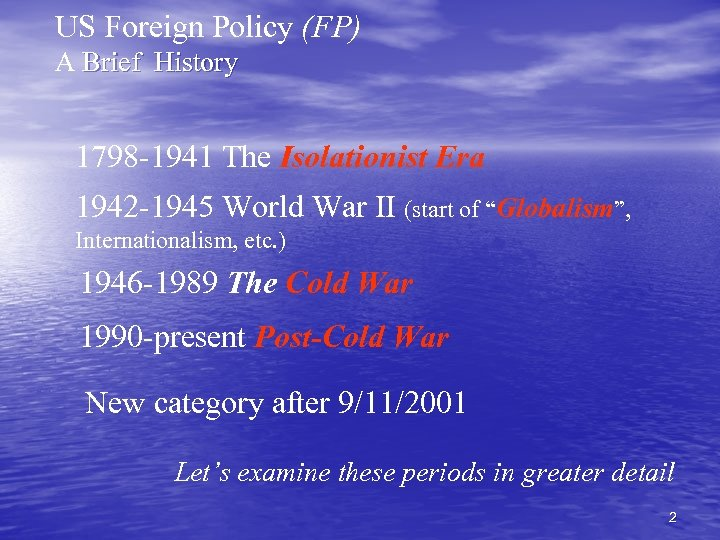 US Foreign Policy (FP) A Brief History 1798 -1941 The Isolationist Era 1942 -1945