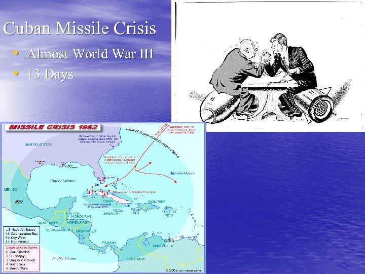 Cuban Missile Crisis • Almost World War III • 13 Days