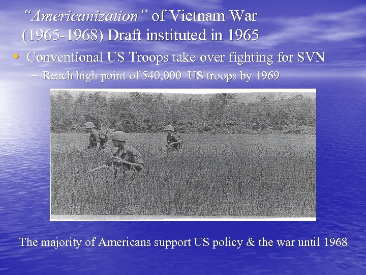 """""""Americanization"""" of Vietnam War (1965 -1968) Draft instituted in 1965 • Conventional US Troops"""