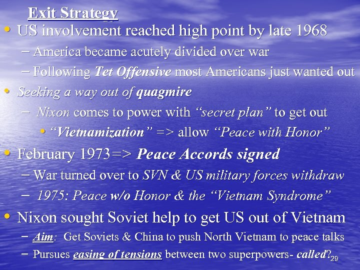 • Exit Strategy US involvement reached high point by late 1968 – America