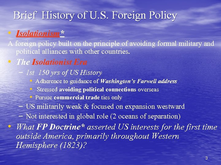 Brief History of U. S. Foreign Policy • Isolationism* A foreign policy built on