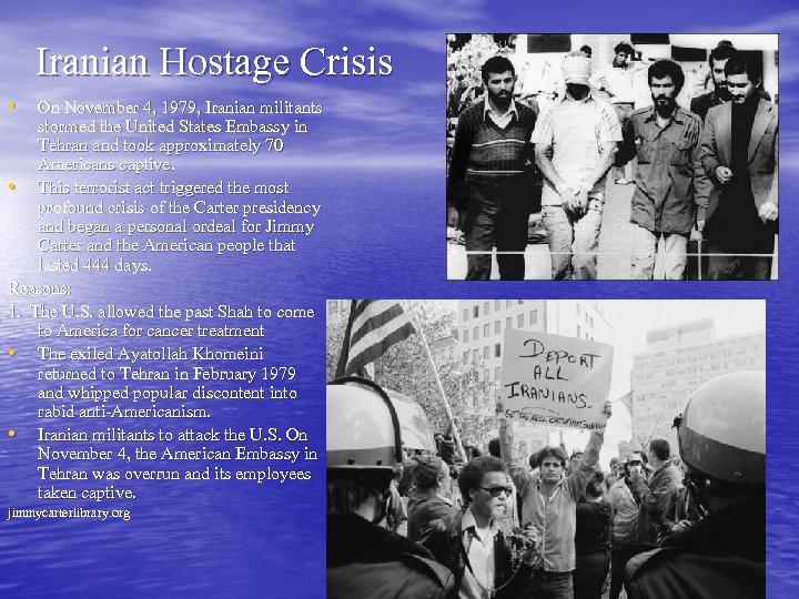 Iranian Hostage Crisis • On November 4, 1979, Iranian militants stormed the United States