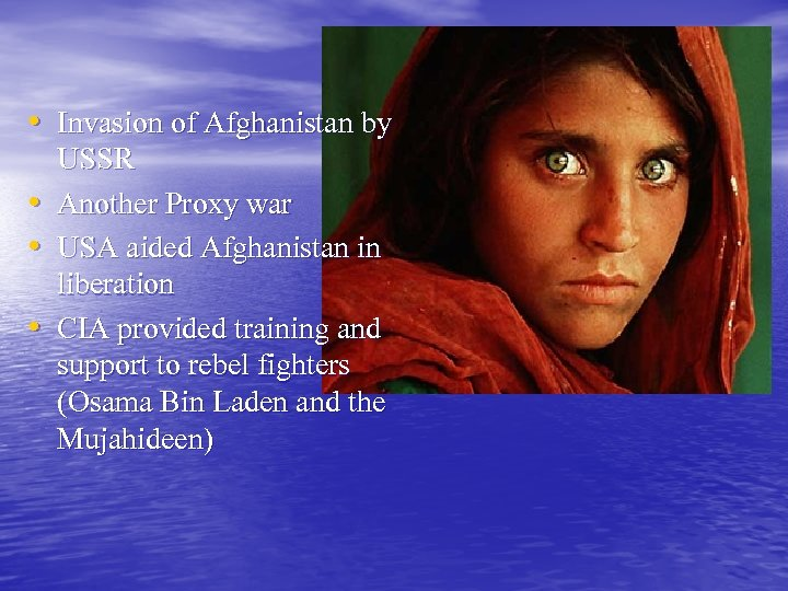 • Invasion of Afghanistan by • • • USSR Another Proxy war USA