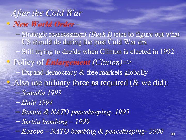 After the Cold War • New World Order – – Strategic reassessment (Bush I)