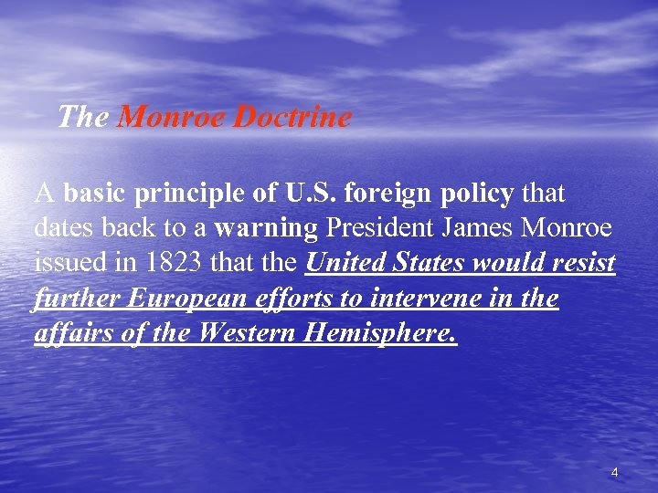 The Monroe Doctrine A basic principle of U. S. foreign policy that dates back