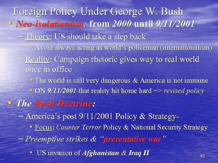 Foreign Policy Under George W. Bush • Neo-isolationism: from 2000 until 9/11/2001 – Theory: