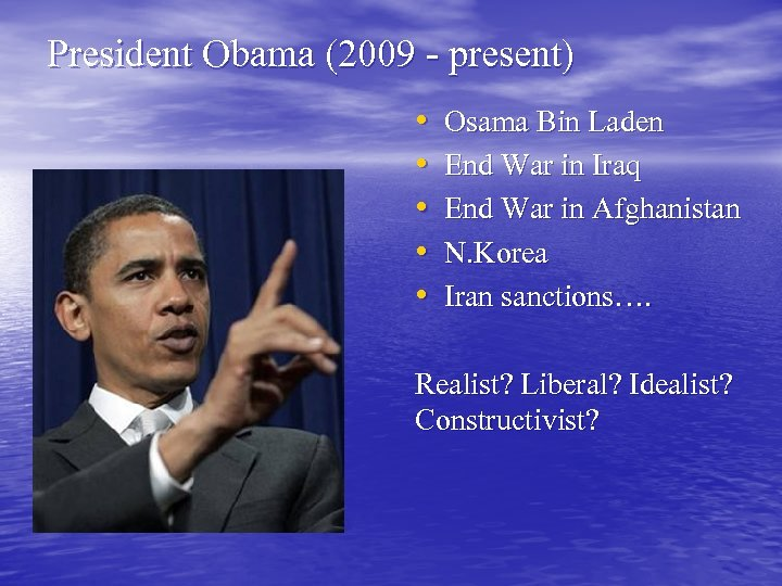 President Obama (2009 - present) • • • Osama Bin Laden End War in