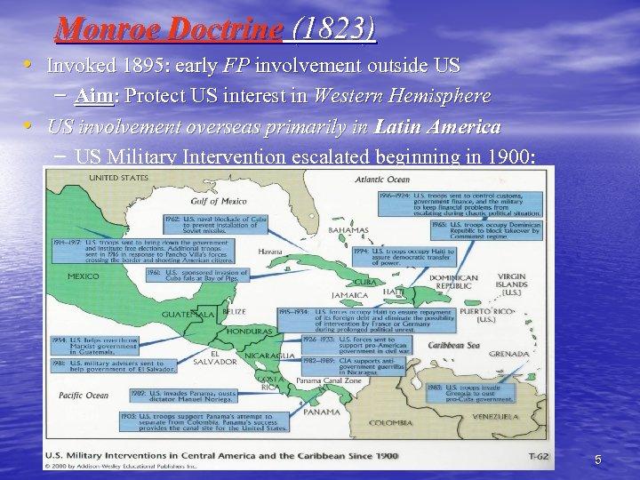 Monroe Doctrine (1823) • Invoked 1895: early FP involvement outside US – Aim: Protect