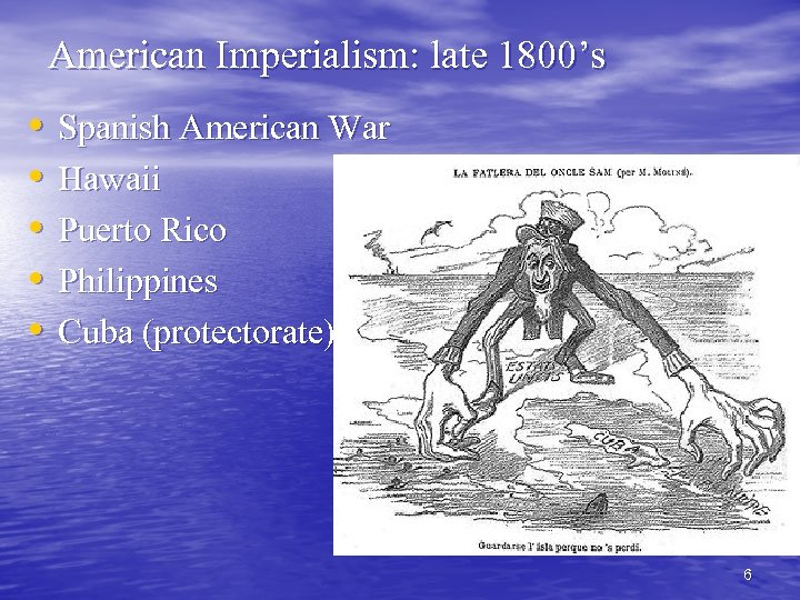 American Imperialism: late 1800's • • • Spanish American War Hawaii Puerto Rico Philippines