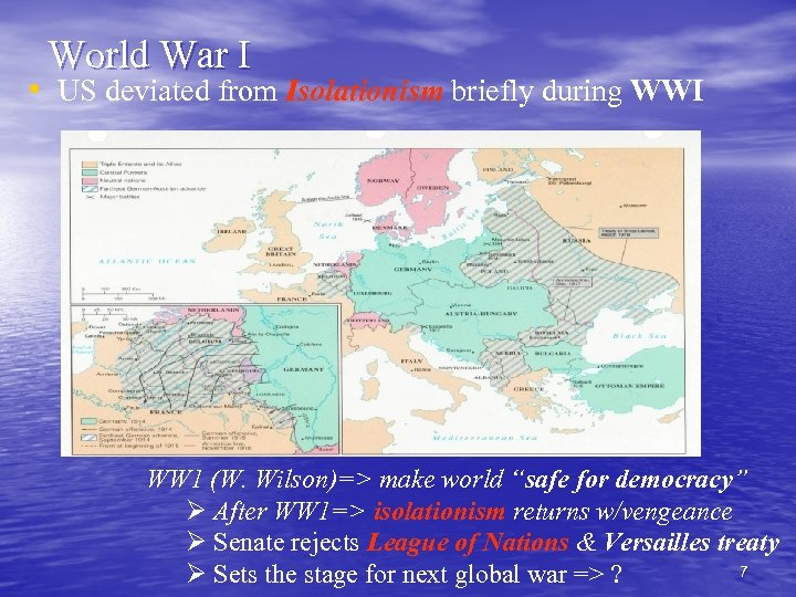 World War I • US deviated from Isolationism briefly during WWI WW 1 (W.