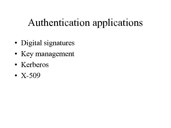 Authentication applications • • Digital signatures Key management Kerberos X-509