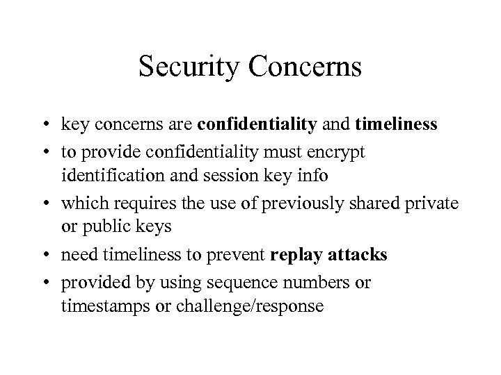 Security Concerns • key concerns are confidentiality and timeliness • to provide confidentiality must