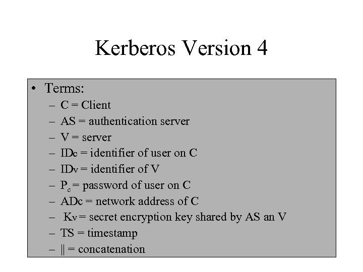 Kerberos Version 4 • Terms: – – – – – C = Client AS