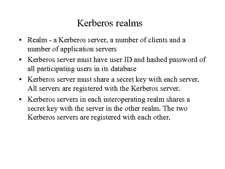 Kerberos realms • Realm - a Kerberos server, a number of clients and a