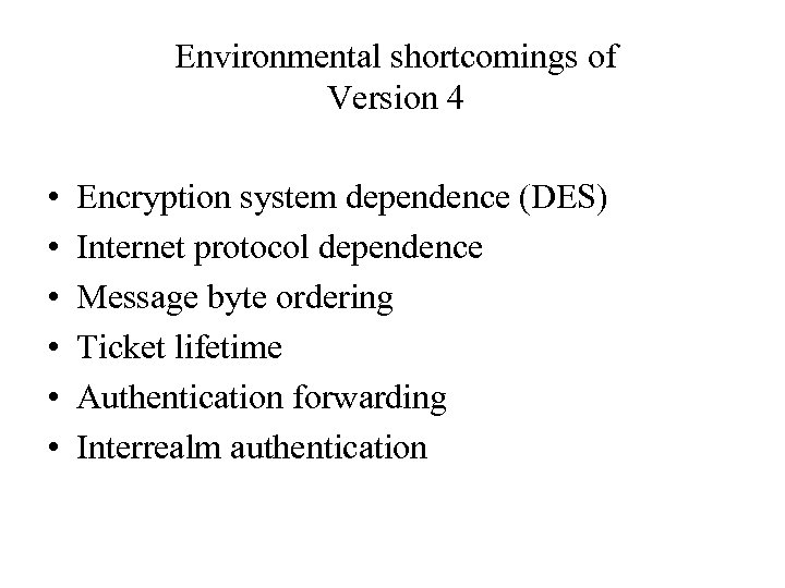 Environmental shortcomings of Version 4 • • • Encryption system dependence (DES) Internet protocol